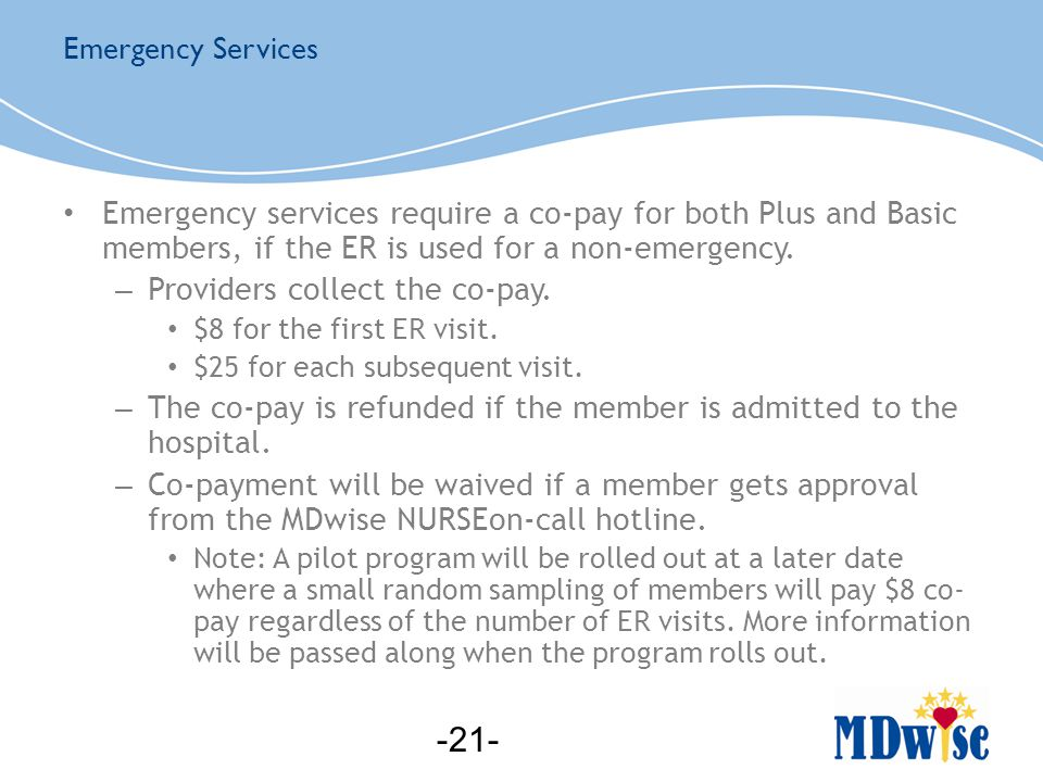 Emergency services require a co-pay for both Plus and Basic members, if the ER is used for a non-emergency.