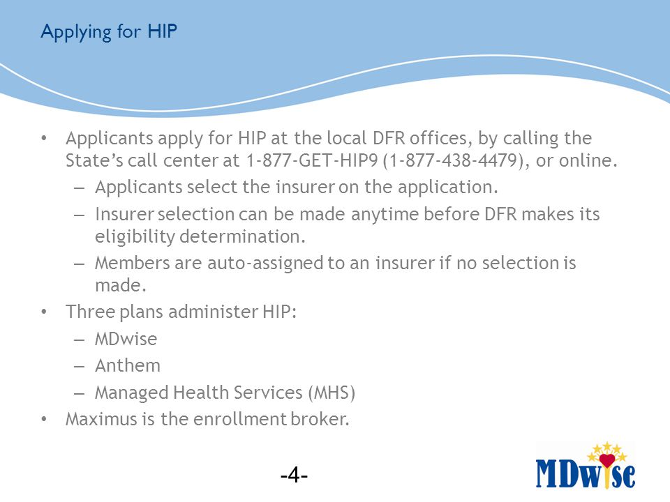 Applicants apply for HIP at the local DFR offices, by calling the State's call center at 1-877-GET-HIP9 (1-877-438-4479), or online.