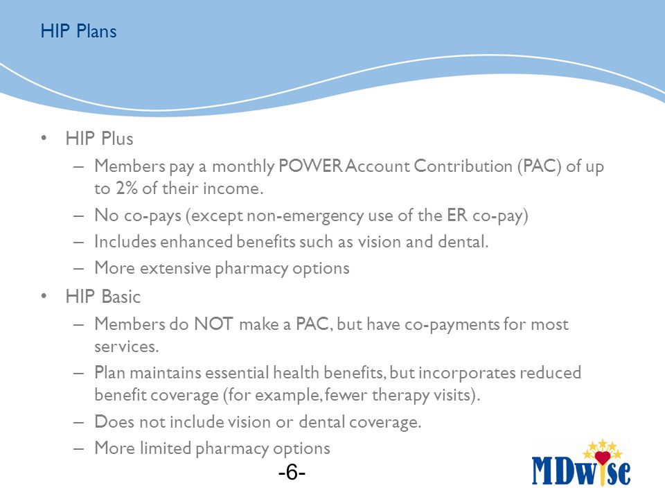 HIP Plus – Members pay a monthly POWER Account Contribution (PAC) of up to 2% of their income.