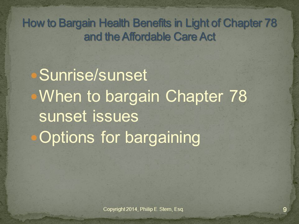 Sunrise/sunset When to bargain Chapter 78 sunset issues Options for bargaining 9 Copyright 2014, Philip E.