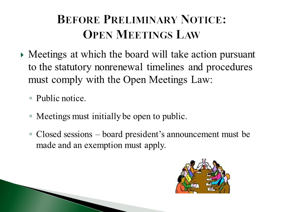  Meetings at which the board will take action pursuant to the statutory nonrenewal timelines and procedures must comply with the Open Meetings Law: ◦ Public notice.