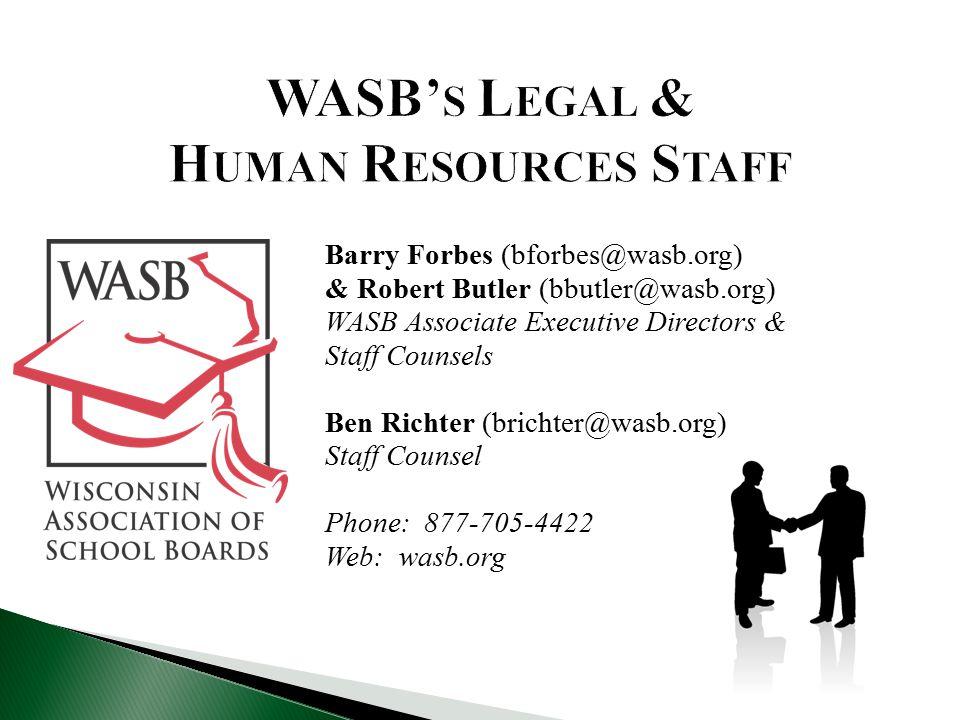 Barry Forbes (bforbes@wasb.org) & Robert Butler (bbutler@wasb.org) WASB Associate Executive Directors & Staff Counsels Ben Richter (brichter@wasb.org) Staff Counsel Phone: 877-705-4422 Web: wasb.org