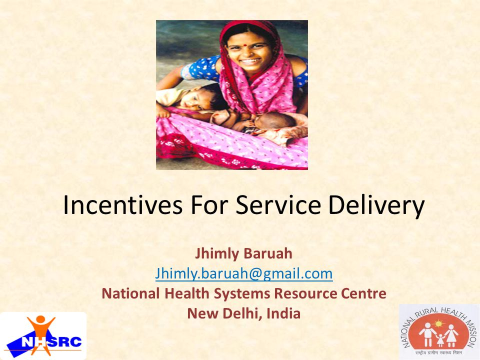 Incentives For Service Delivery Jhimly Baruah Jhimly.baruah@gmail.com National Health Systems Resource Centre New Delhi, India