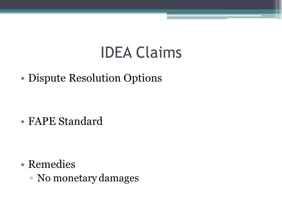 IDEA Claims Dispute Resolution Options FAPE Standard Remedies ▫No monetary damages