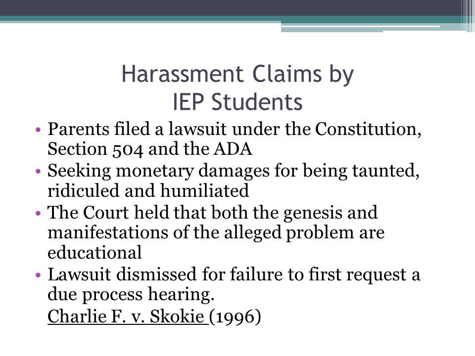 Harassment Claims by IEP Students Parents filed a lawsuit under the Constitution, Section 504 and the ADA Seeking monetary damages for being taunted,