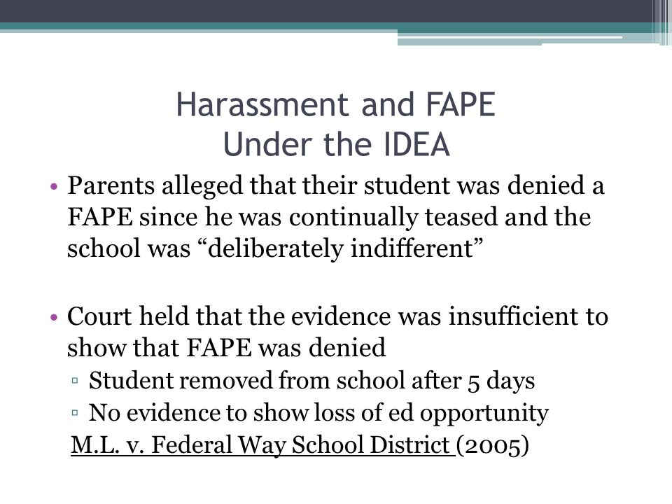"Harassment and FAPE Under the IDEA Parents alleged that their student was denied a FAPE since he was continually teased and the school was ""deliberate"