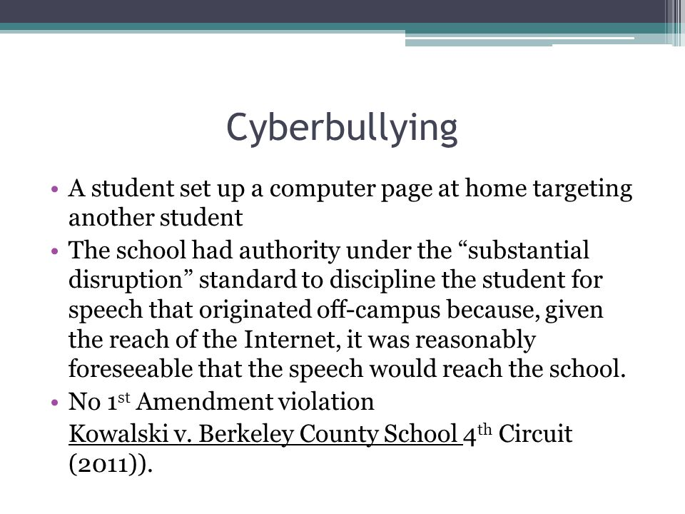 "Cyberbullying A student set up a computer page at home targeting another student The school had authority under the ""substantial disruption"" standard"