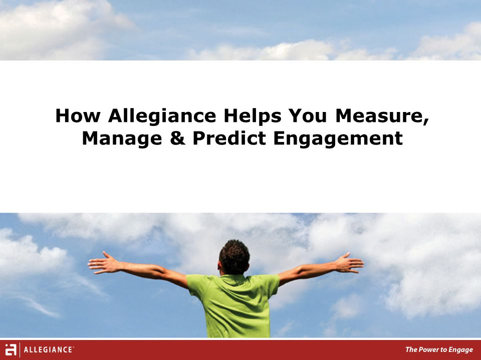 How Allegiance Helps You Measure, Manage & Predict Engagement