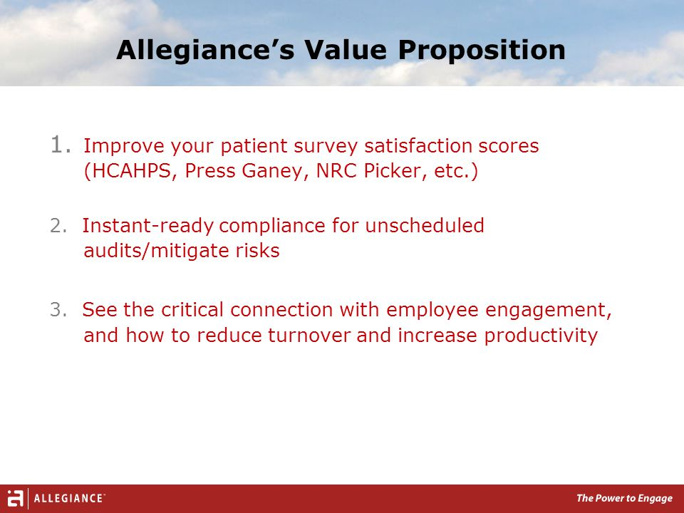 Allegiance at a Glance Customer & employee engagement solutions company More than 27 years of feedback research & experience Over 1,900 customers in multiple industries Including healthcare, banking, retail, telecom and others 4 consecutive years of triple digit growth 95% customer retention Industry Recognition