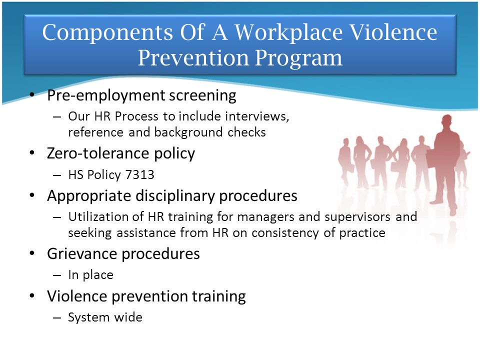 Components Of A Workplace Violence Prevention Program Pre-employment screening – Our HR Process to include interviews, reference and background checks