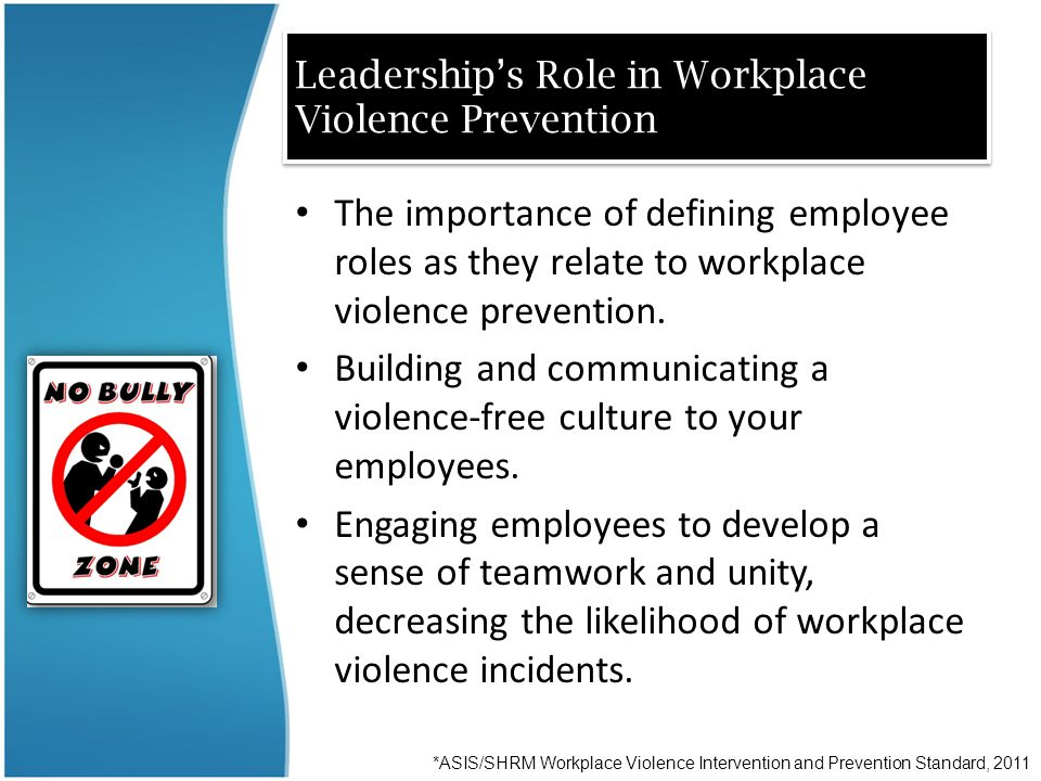 Leadership's Role in Workplace Violence Prevention The importance of defining employee roles as they relate to workplace violence prevention. Building