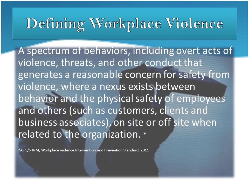 Types of Workplace Violence Homicide Attempted Homicide Physical Assault Sexual Assault Threat Vandalism Homicide Attempted Homicide Physical Assault Sexual Assault Threat Vandalism Sabotage Product Contamination Arson/bombing Stalking Domestic violence Terrorism Sabotage Product Contamination Arson/bombing Stalking Domestic violence Terrorism