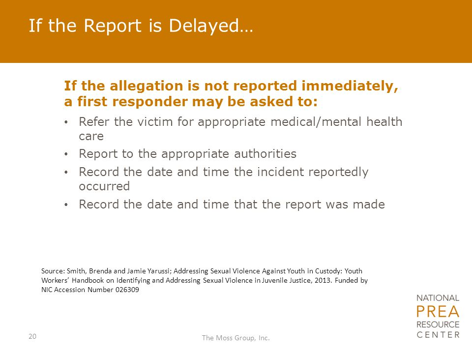 If the Report is Delayed… If the allegation is not reported immediately, a first responder may be asked to: Refer the victim for appropriate medical/m