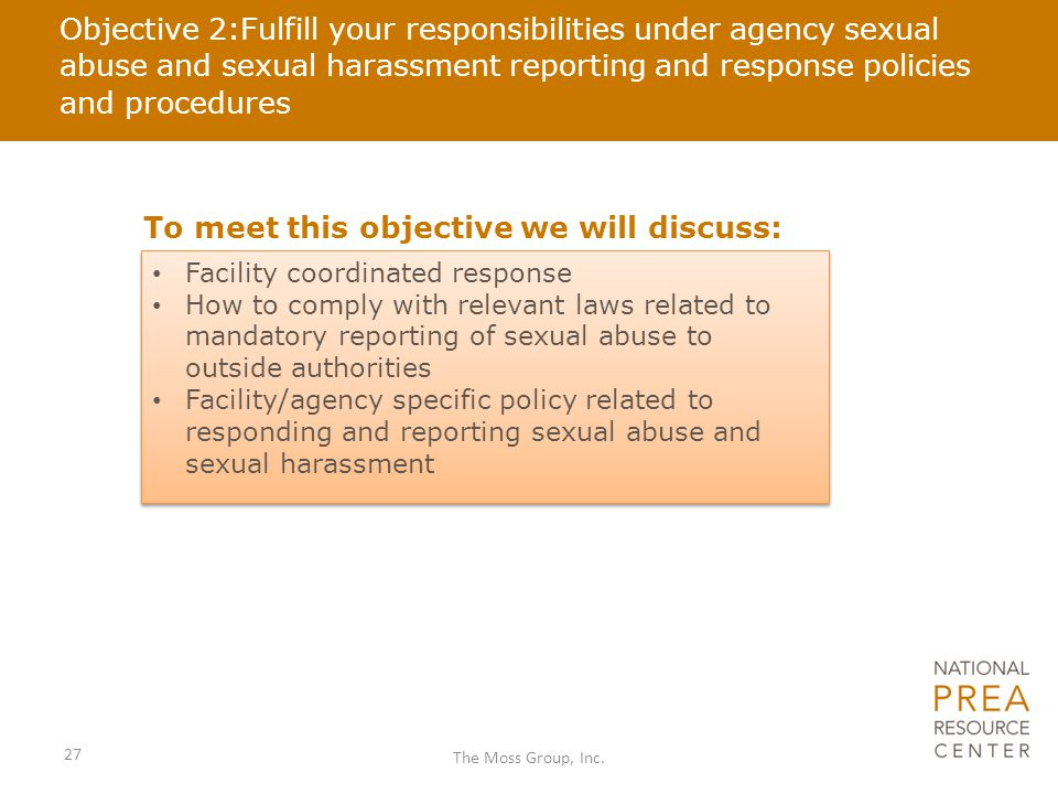 Objective 2:Fulfill your responsibilities under agency sexual abuse and sexual harassment reporting and response policies and procedures To meet this
