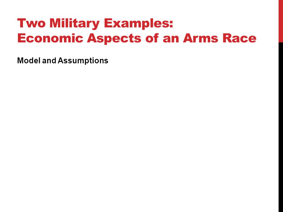 Two Military Examples: Economic Aspects of an Arms Race Model and Assumptions