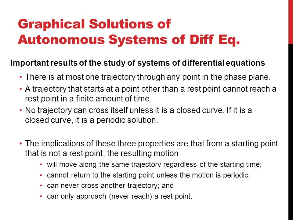 Graphical Solutions of Autonomous Systems of Diff Eq. Important results of the study of systems of differential equations There is at most one traject