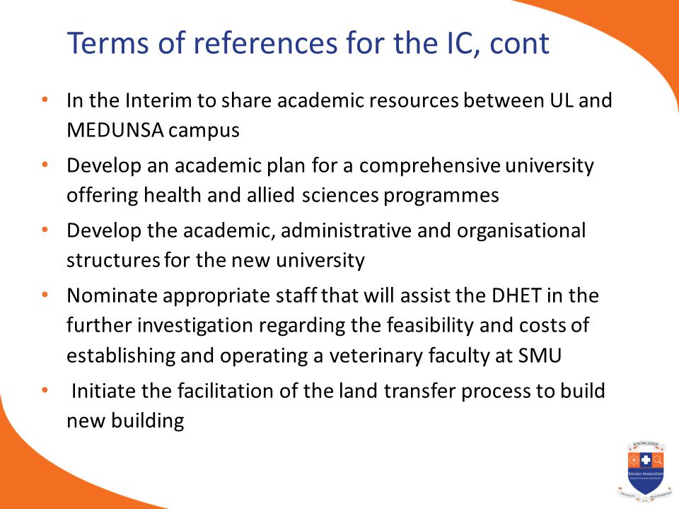 Terms of references for the IC, cont In the Interim to share academic resources between UL and MEDUNSA campus Develop an academic plan for a comprehen