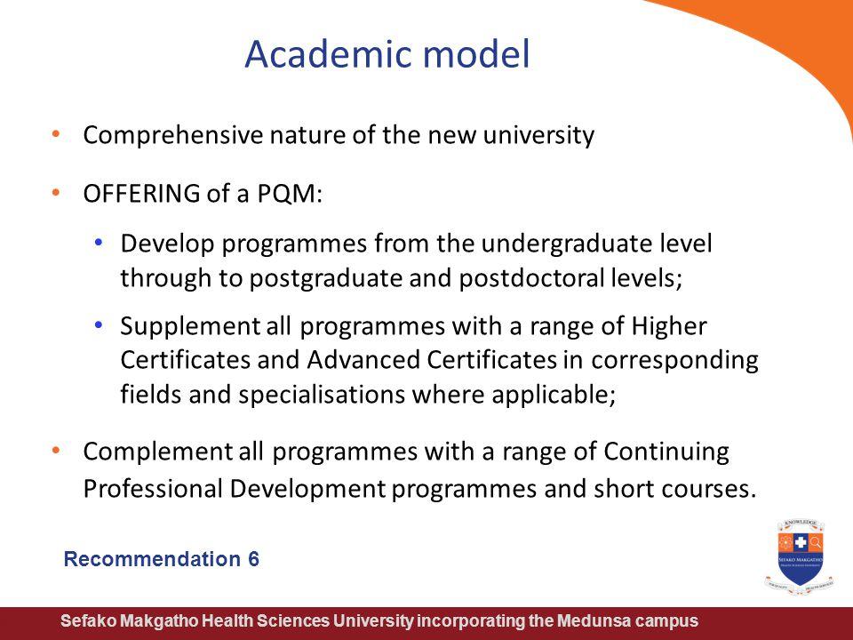 Sefako Makgatho Health Sciences University incorporating the Medunsa campus Academic model Comprehensive nature of the new university OFFERING of a PQ
