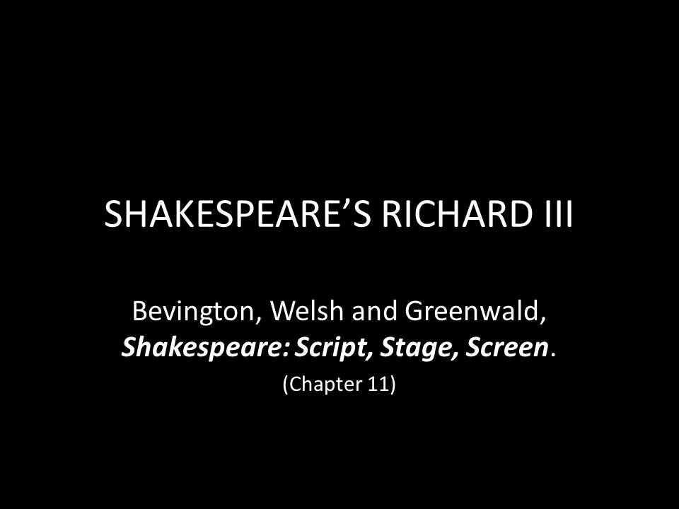 SHAKESPEARE'S RICHARD III Bevington, Welsh and Greenwald, Shakespeare: Script, Stage, Screen. (Chapter 11)