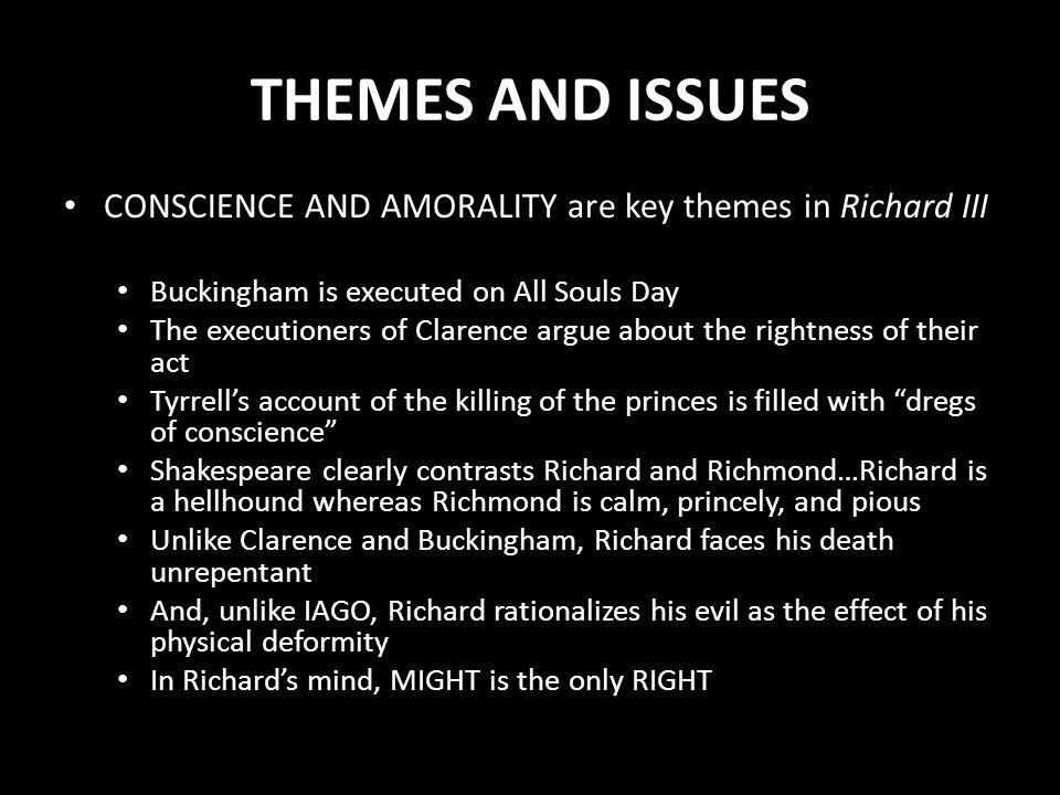 THEMES AND ISSUES CONSCIENCE AND AMORALITY are key themes in Richard III Buckingham is executed on All Souls Day The executioners of Clarence argue ab