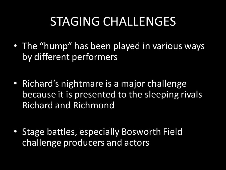 """STAGING CHALLENGES The """"hump"""" has been played in various ways by different performers Richard's nightmare is a major challenge because it is presented"""