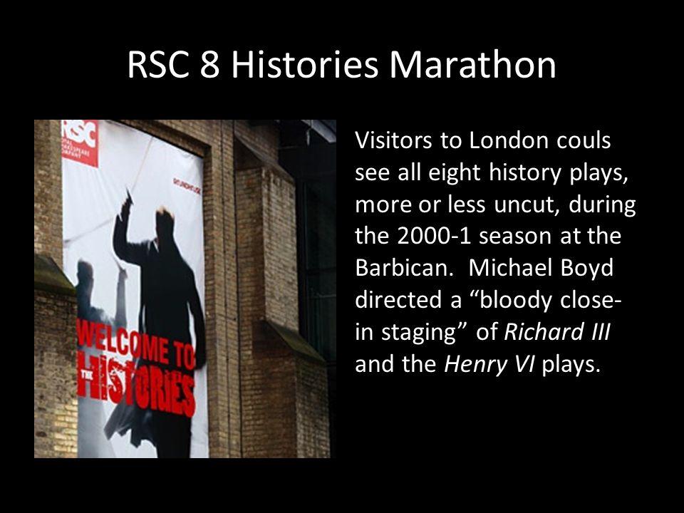 RSC 8 Histories Marathon Visitors to London couls see all eight history plays, more or less uncut, during the 2000-1 season at the Barbican. Michael B