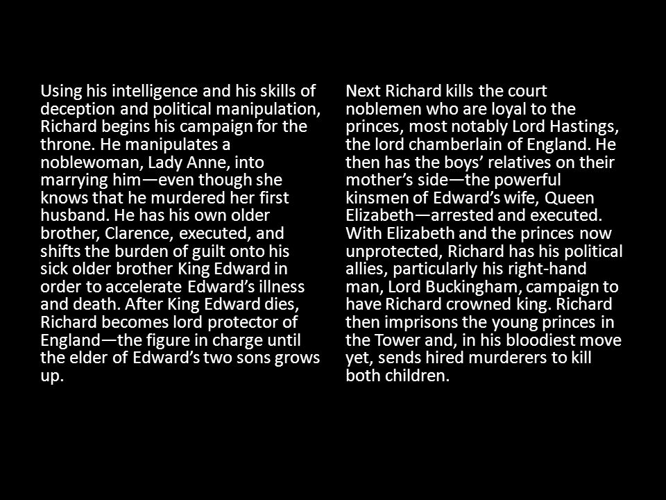 By this time, Richard's reign of terror has caused the common people of England to fear and loathe him, and he has alienated nearly all the noblemen of the court—even the power-hungry Buckingham.
