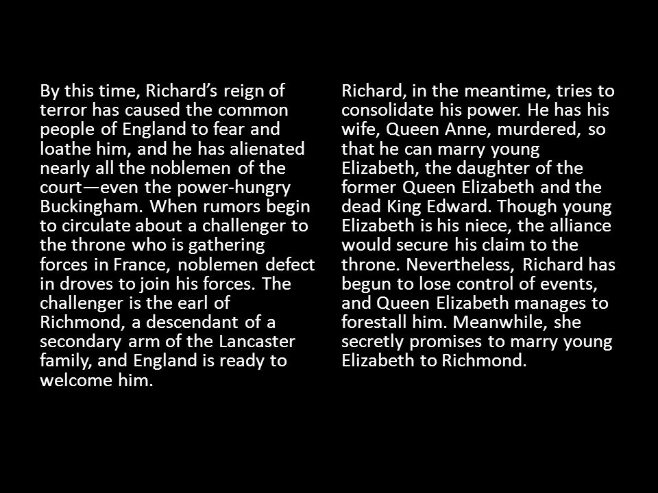 By this time, Richard's reign of terror has caused the common people of England to fear and loathe him, and he has alienated nearly all the noblemen o