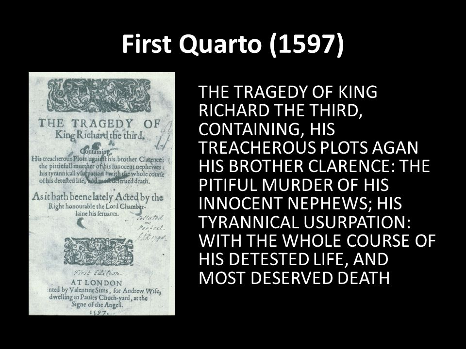 First Quarto (1597) THE TRAGEDY OF KING RICHARD THE THIRD, CONTAINING, HIS TREACHEROUS PLOTS AGAN HIS BROTHER CLARENCE: THE PITIFUL MURDER OF HIS INNO