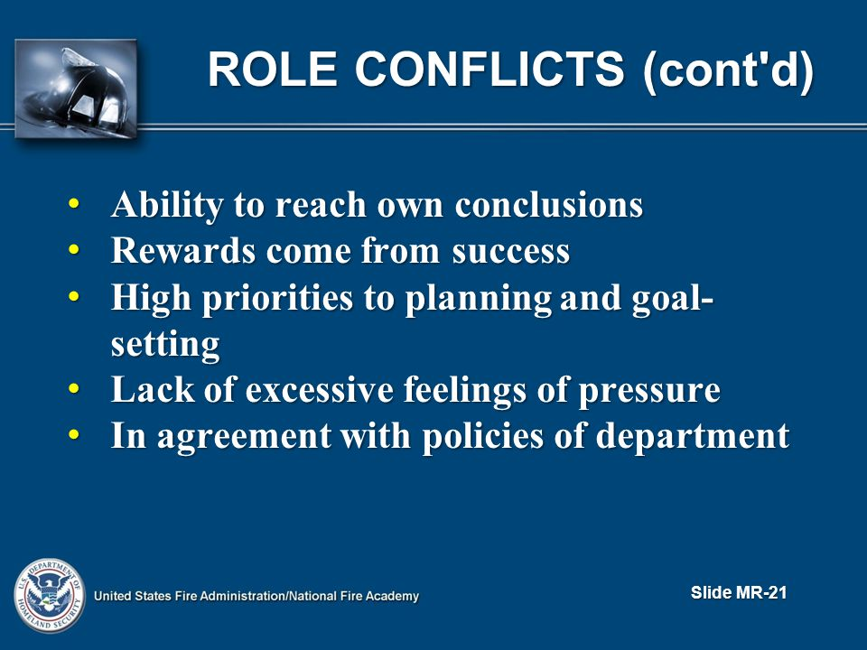 ROLE CONFLICTS (cont d) Ability to reach own conclusions Ability to reach own conclusions Rewards come from success Rewards come from success High priorities to planning and goal- setting High priorities to planning and goal- setting Lack of excessive feelings of pressure Lack of excessive feelings of pressure In agreement with policies of department In agreement with policies of department Slide MR-21
