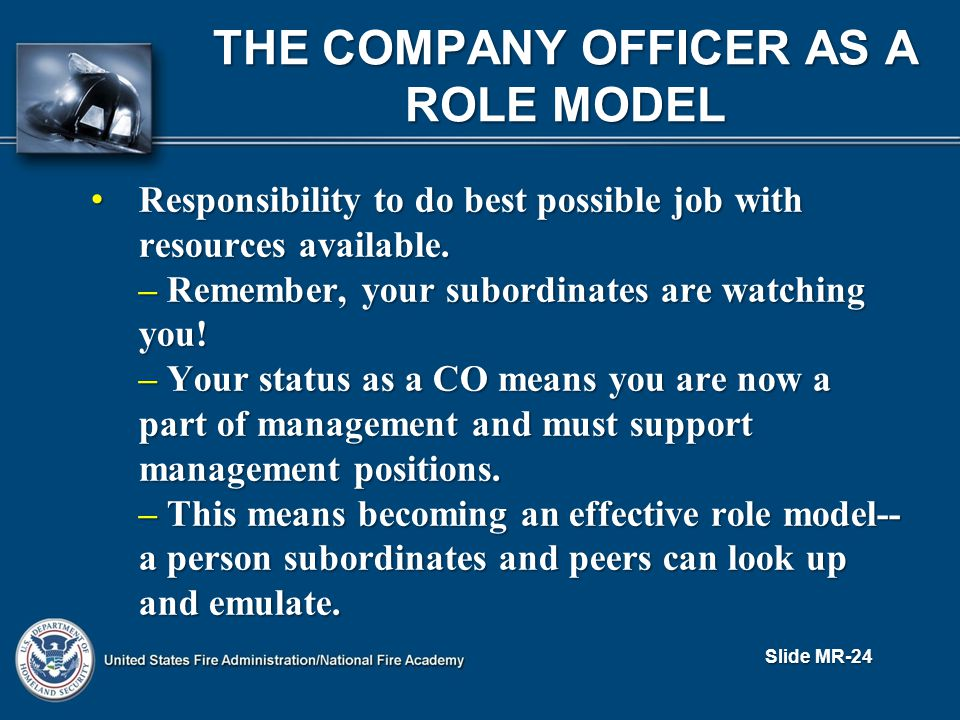 THE COMPANY OFFICER AS A ROLE MODEL Responsibility to do best possible job with resources available.