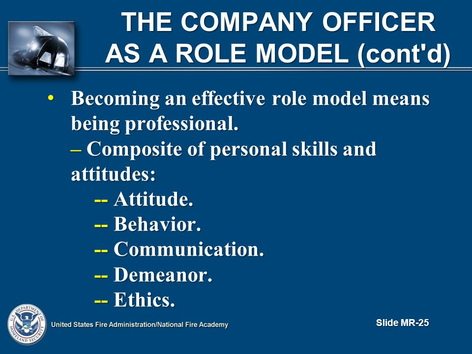 THE COMPANY OFFICER AS A ROLE MODEL (cont d) Becoming an effective role model means being professional.