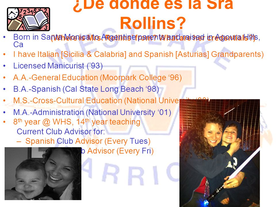 ¿De dónde es la Sra Rollins? (Where is Mrs. Rollins' from? What are her credentials?) Born in Santa Monica to Argentine parents and raised in Agoura H