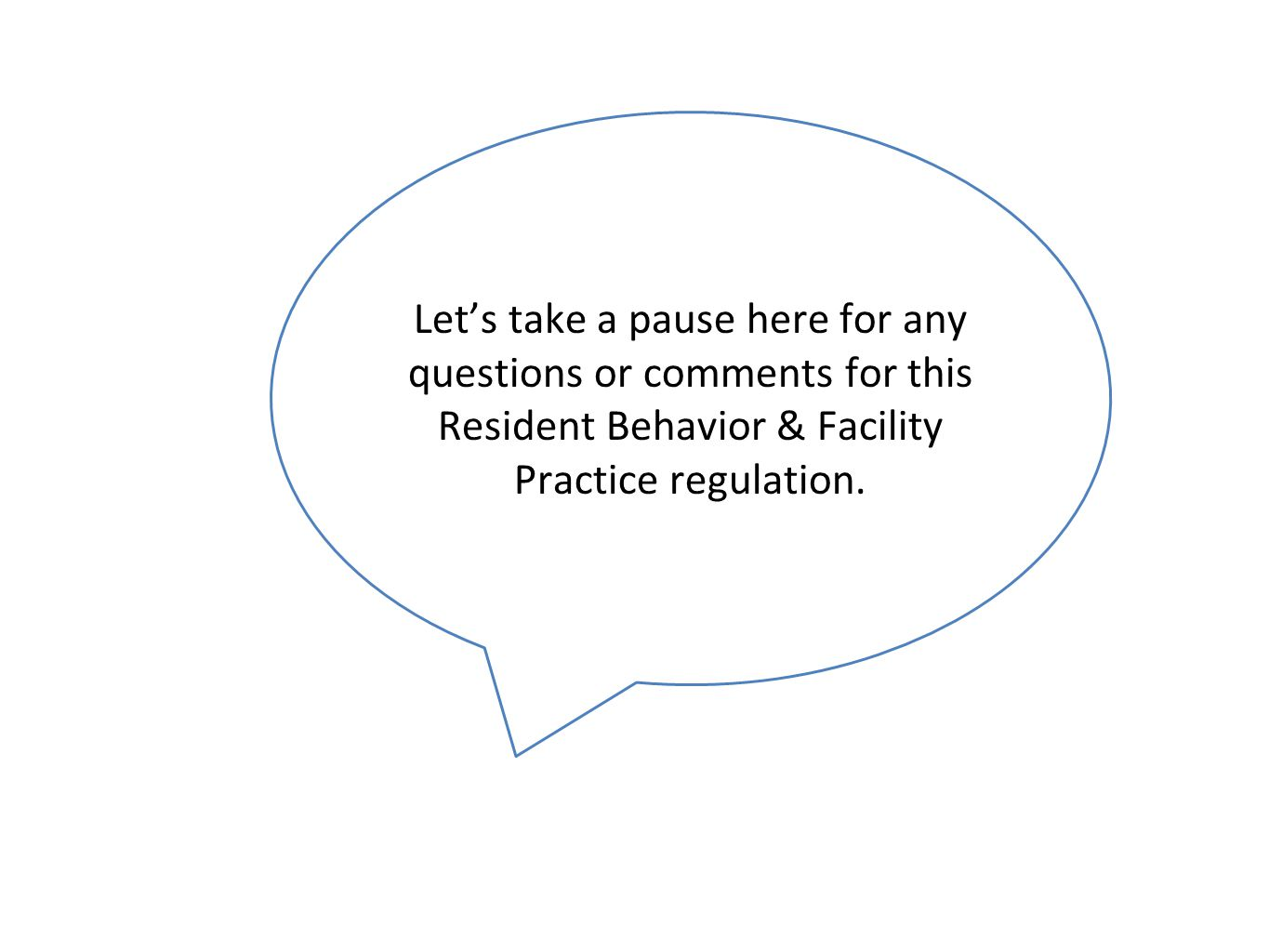 Let's take a pause here for any questions or comments for this Resident Behavior & Facility Practice regulation.