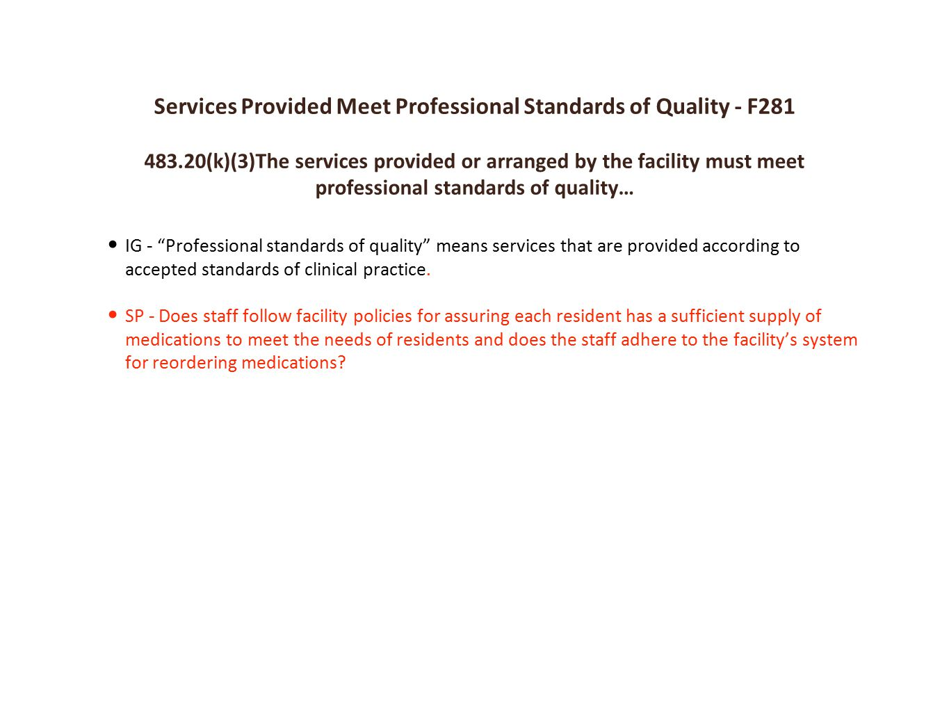 Services Provided Meet Professional Standards of Quality - F281 483.20(k)(3)The services provided or arranged by the facility must meet professional standards of quality… IG - Professional standards of quality means services that are provided according to accepted standards of clinical practice.