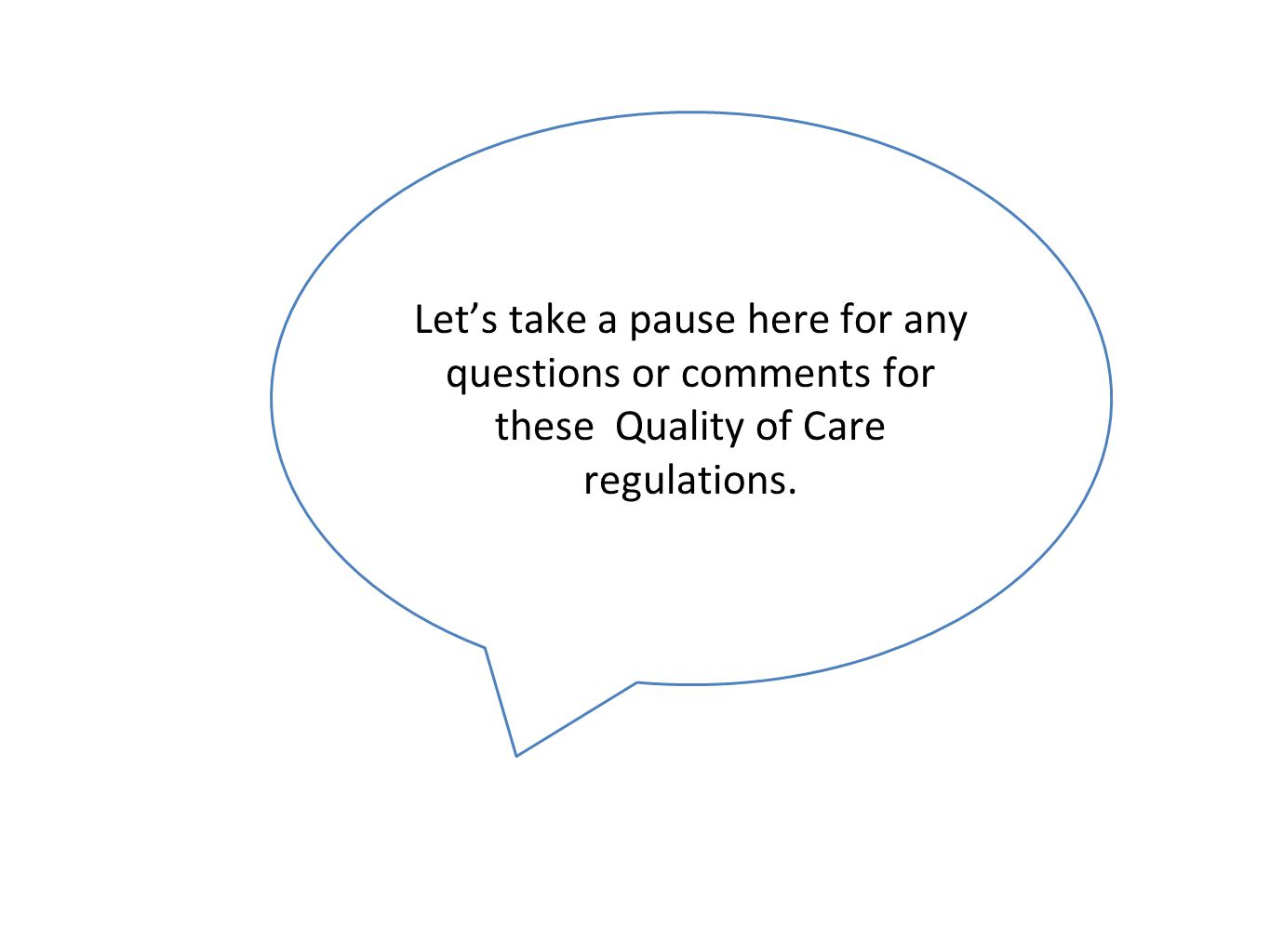 Let's take a pause here for any questions or comments for these Quality of Care regulations.