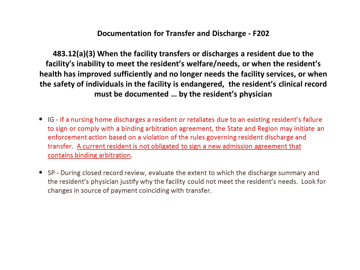 IG - If a nursing home discharges a resident or retaliates due to an existing resident's failure to sign or comply with a binding arbitration agreement, the State and Region may initiate an enforcement action based on a violation of the rules governing resident discharge and transfer.