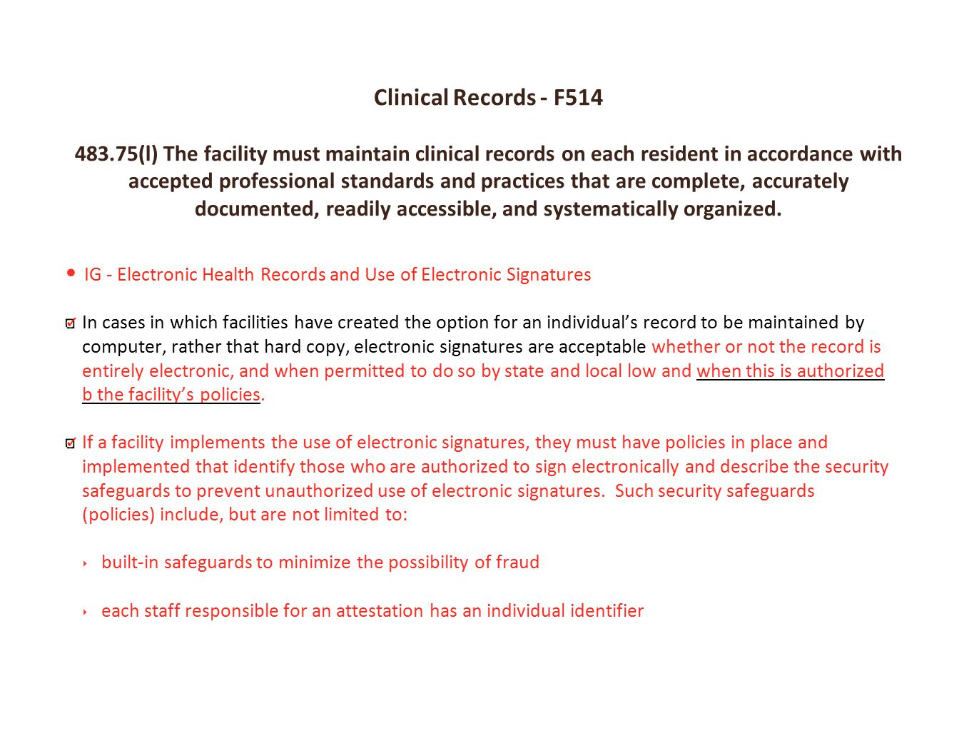Clinical Records - F514 483.75(l) The facility must maintain clinical records on each resident in accordance with accepted professional standards and practices that are complete, accurately documented, readily accessible, and systematically organized.