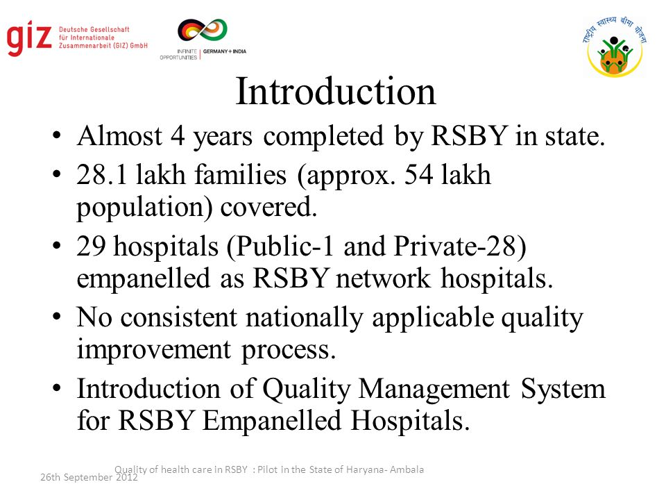 Quality of health care in RSBY : Pilot in the State of Haryana- Ambala 4 – To enable the provision and coordination of health services which are: – Equitable – Patient centered – Safe – Effective – Integrated – Efficient – To maintain continuous improvement in quality of services provided.