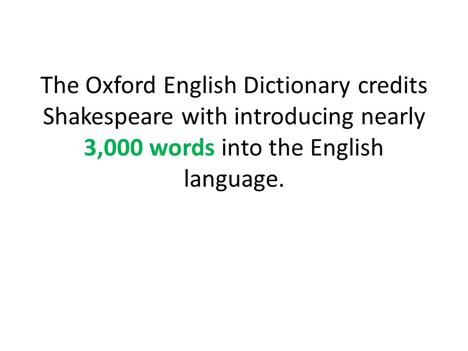 Scholars estimate Shakespeare's vocabulary at between 25,000 and 29,000 words, nearly twice that of the average college student.