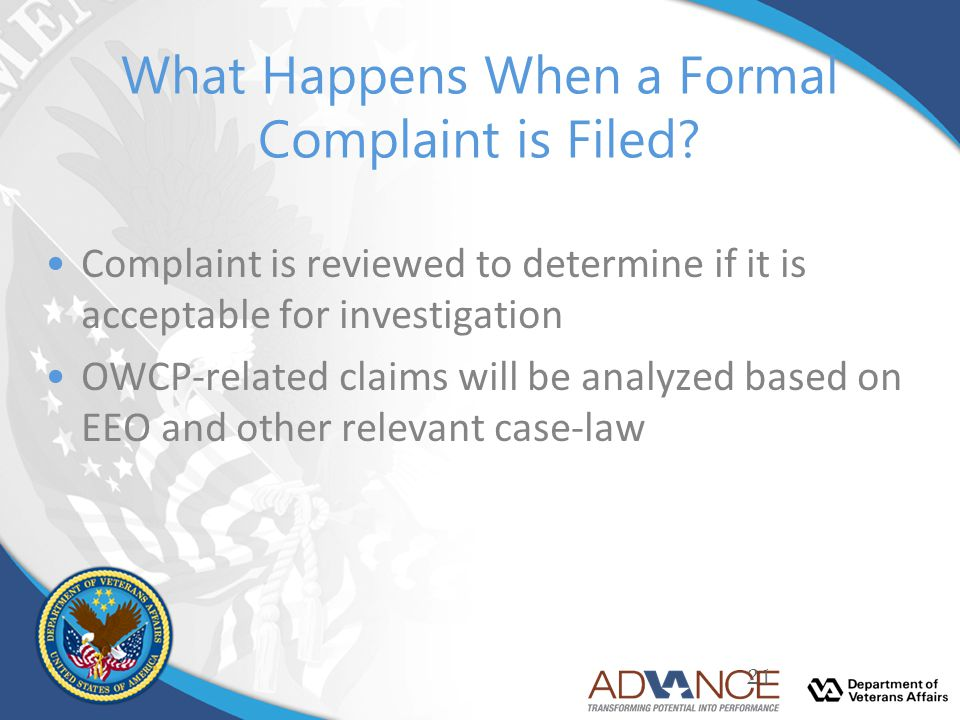 What Happens When a Formal Complaint is Filed? Complaint is reviewed to determine if it is acceptable for investigation OWCP-related claims will be an