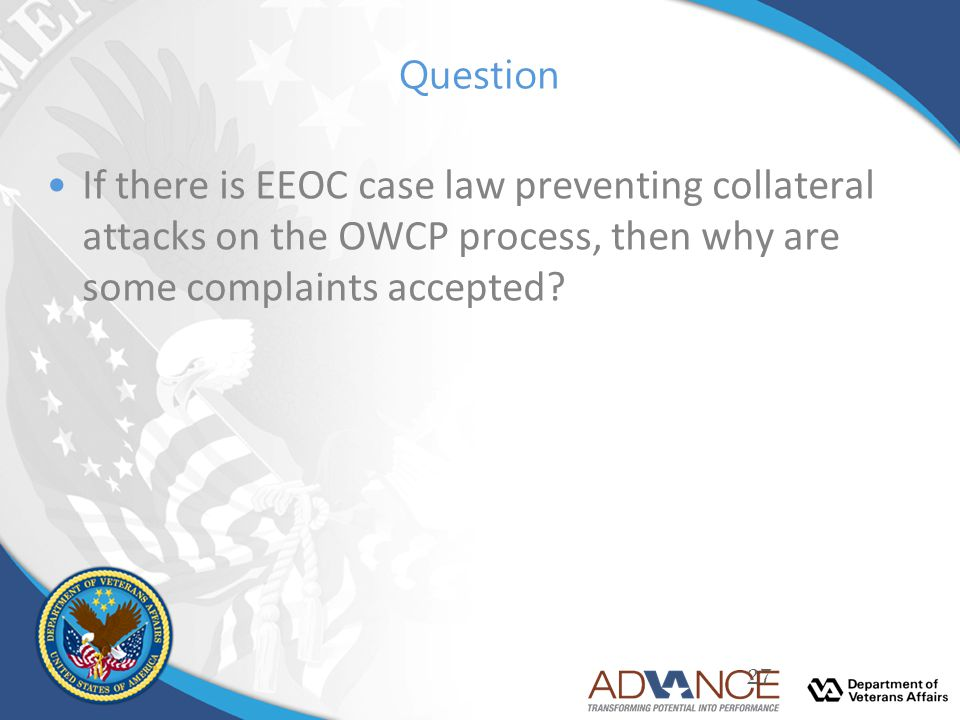 Question If there is EEOC case law preventing collateral attacks on the OWCP process, then why are some complaints accepted? 27