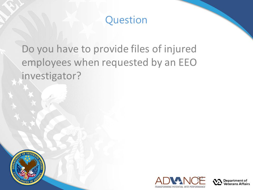 Question Do you have to provide files of injured employees when requested by an EEO investigator? 32