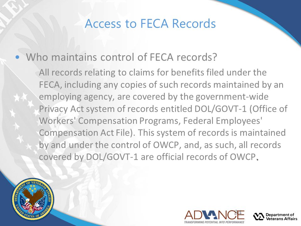 Access to FECA Records Who maintains control of FECA records?. All records relating to claims for benefits filed under the FECA, including any copies