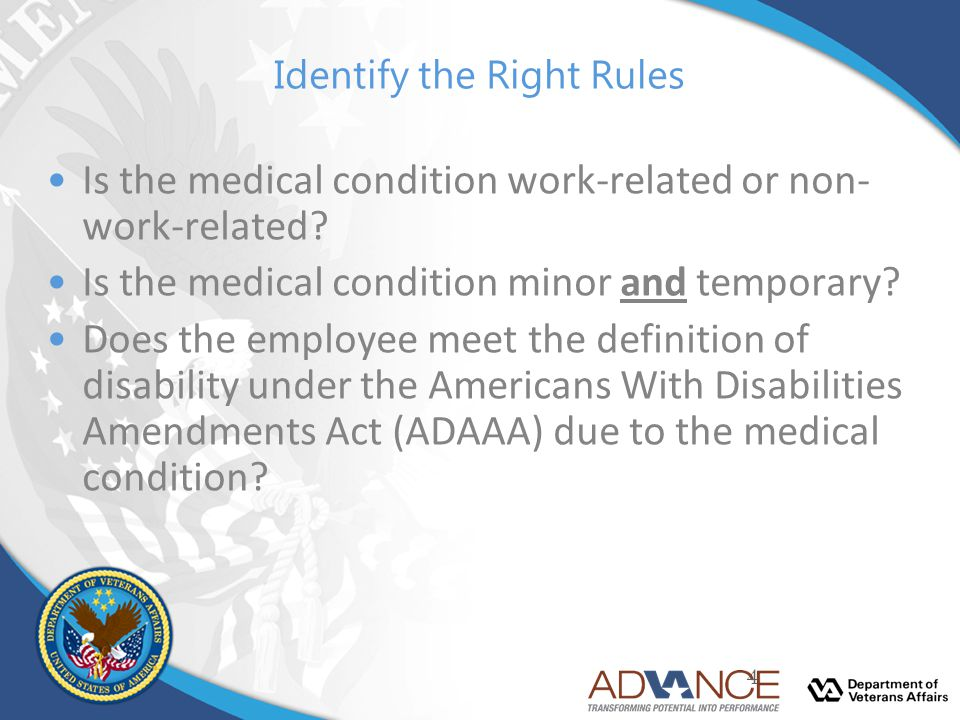 Identify the Right Rules Is the medical condition work-related or non- work-related? Is the medical condition minor and temporary? Does the employee m