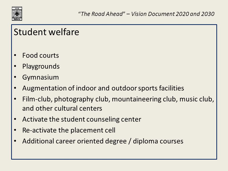 """The Road Ahead"" – Vision Document 2020 and 2030 Student welfare Food courts Playgrounds Gymnasium Augmentation of indoor and outdoor sports facilitie"