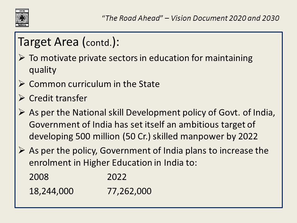 """The Road Ahead"" – Vision Document 2020 and 2030 Target Area ( contd. ):  To motivate private sectors in education for maintaining quality  Common c"