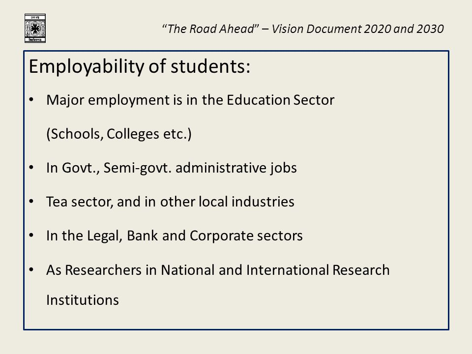 """The Road Ahead"" – Vision Document 2020 and 2030 Employability of students: Major employment is in the Education Sector (Schools, Colleges etc.) In Go"