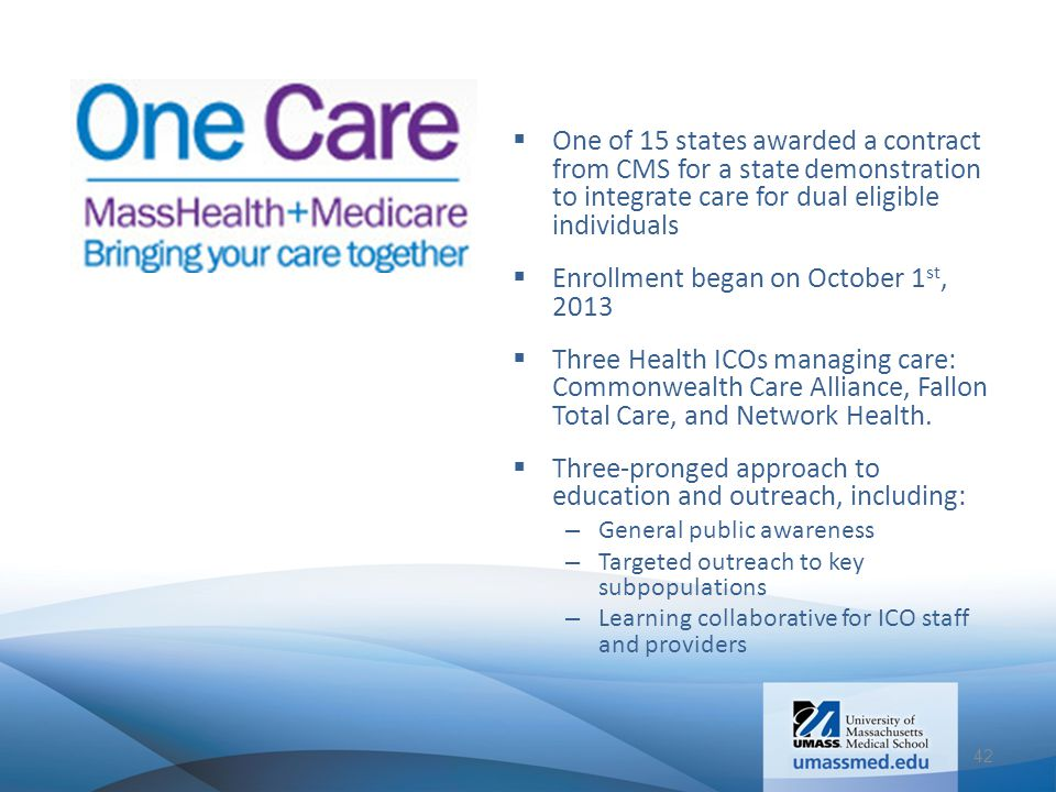  One of 15 states awarded a contract from CMS for a state demonstration to integrate care for dual eligible individuals  Enrollment began on October