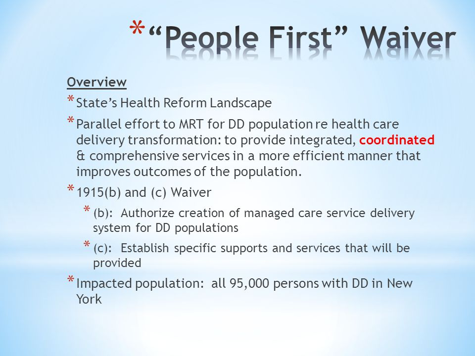 Overview * State's Health Reform Landscape * Parallel effort to MRT for DD population re health care delivery transformation: to provide integrated, c